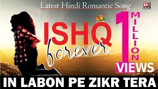 ISHQ Forever-Track In Labon Pe Zikr Tera | Latest Romantic Song Of Bollywood | [Full HD 1080 ]
