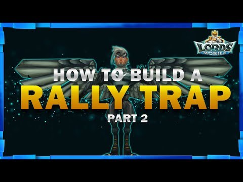 How To Build A Rally Trap In Lords Mobile Part 2 - Mister BP Gaming