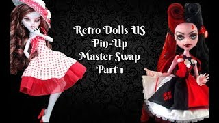 Retro Dolls US Pin-Up Monster High Master Swap Pt. 1