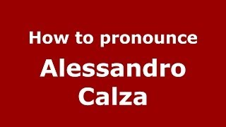 How to pronounce Alessandro Calza (Italian/Italy) - PronounceNames.com