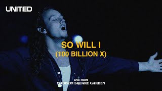 So Will I (100 Billion X) [Live from Madison Square Garden] - Hillsong UNITED