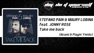 STEFANO PAIN & MAURY LOBINA feat. JONNY ROSE - Take me back (Akami & Playin