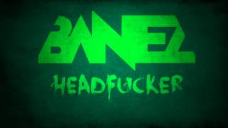 Banez - HEADFUCKER (Original Mix)
