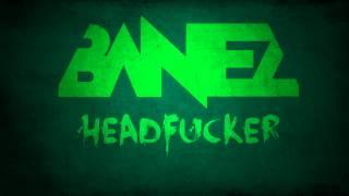 Banez - HEADFUCKER (Original Mix)