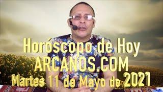 HOROSCOPO DE HOY de ARCANOS.COM - Martes 11 de Mayo de 2021