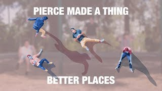 Pierce Fulton Made A Thing  Ep. 13: Better Places