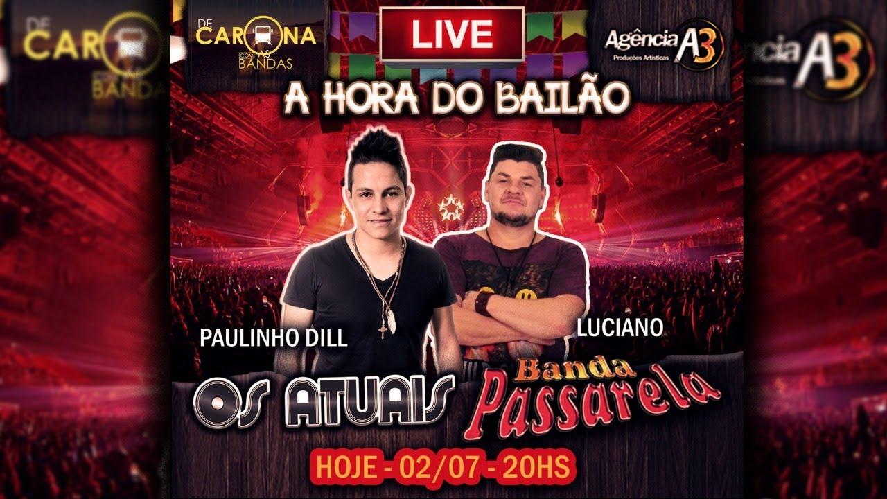 LIVE A HORA DO BAILÃO - OS ATUAIS E BANDA PASSARELA  - Acústico: Paulinho Dill e Luciano