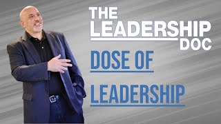 Welcome to 'The Leadership Doc's Dose of Leadership'