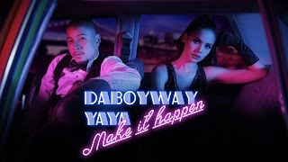 MAKE IT HAPPEN -  DABOYWAY X YAYA (Official Lyric Video)