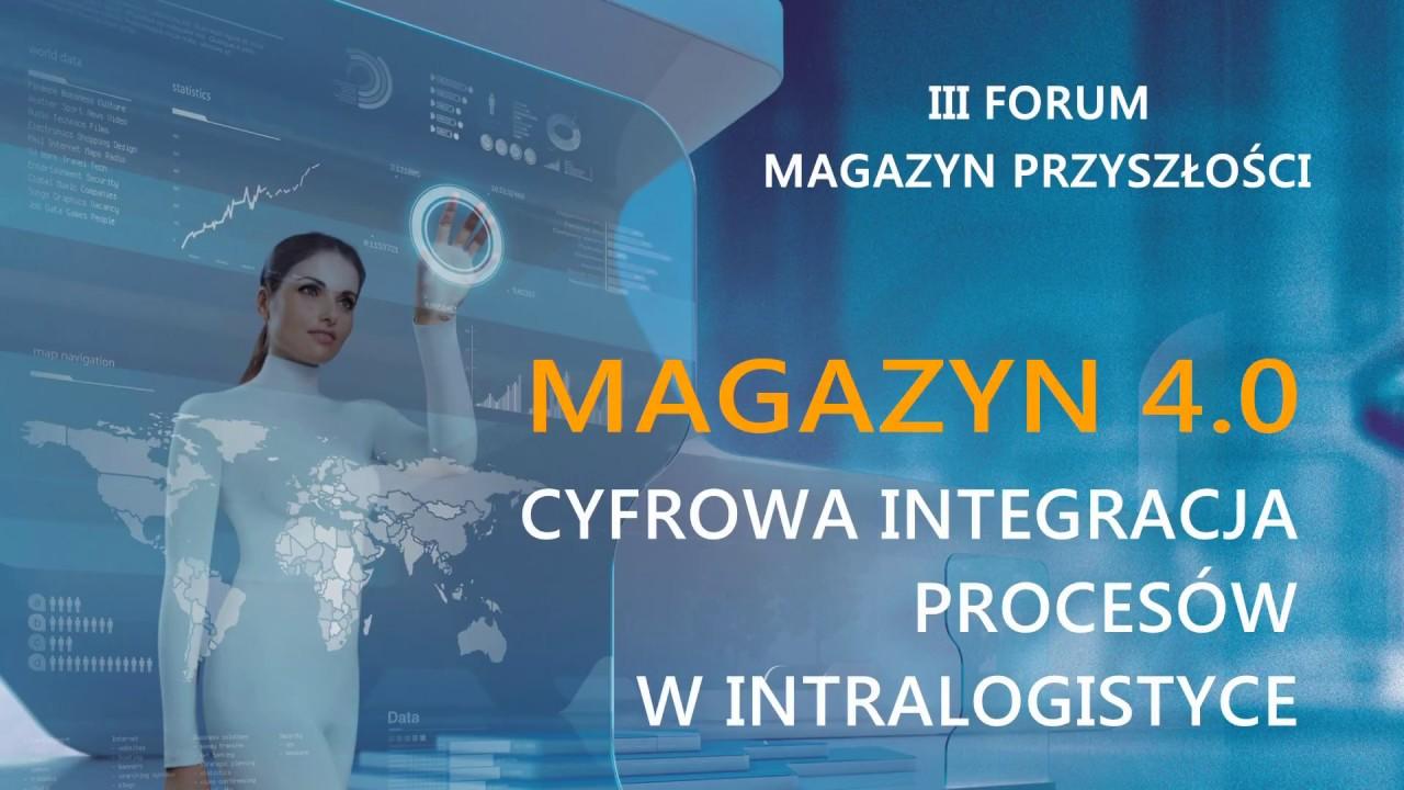 III FORUM MAGAZYN PRZYSZŁOŚCI - MAGAZYN 4.0 Cyfrowa integracja procesów w intralogistyce