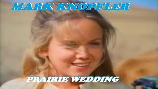 MARK KNOPFLER - PRAIRIE WEDDING (2000) VIDEO