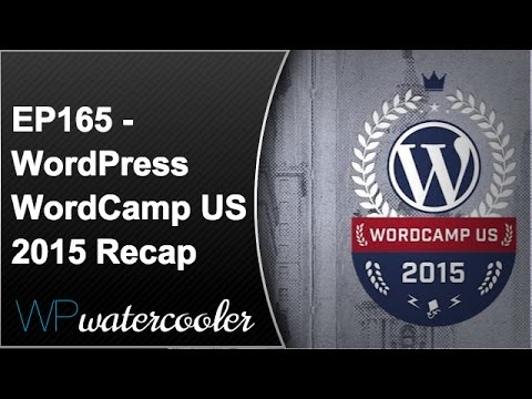 EP165 - WordPress WordCamp US 2015 Philadelphia Recap - Dec 7 2015 - WPwatercooler