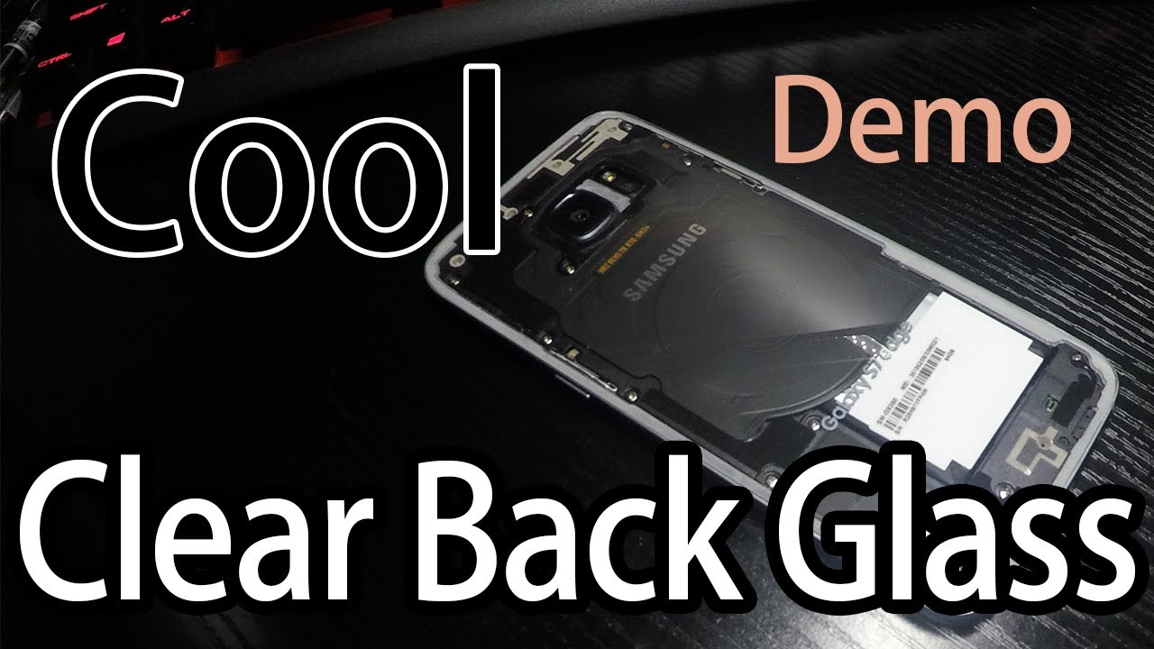 more photos 3d1d8 aa95d DIY A Clear Back Glass for Galaxy S7 and Newer [Demo]