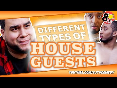Different Types of House Guests (8JTV)