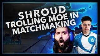 SHROUD TROLLING MOE IN MATCHMAKING