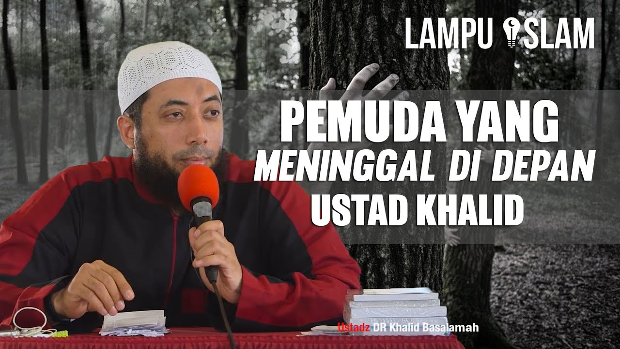 Pemuda Ini Meninggal di Depan Ustad Khalid Basalamah - YouTube