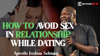 HOW TO AVOID SEX IN RELATIONSHIP WHILE DATING    APOSTLE JOSHUA SELMAN