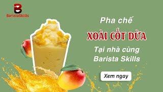 """[BARISTA SKILLS] Bài 50: Pha chế Xoài Cốt Dừa thơm - ngon - ngọt - ngậy, vô cùng """"quyến rũ"""""""