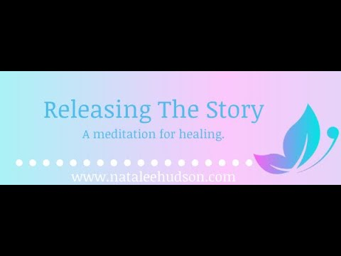 Releasing The Story- A meditation for healing