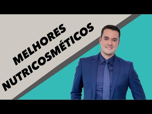 MELHORES NUTRICOSMÉTICOS!