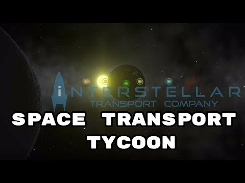 Interstellar Transport Company - The Transport Tycoon of Space - First look and Gameplay
