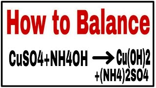 How to balance CuSO4+NH4OH=Cu(OH)2+(NH4)2SO4 Chemical equation CuSO4+NH4OH=Cu(OH)2+(NH4) CuSO4+NH4OH