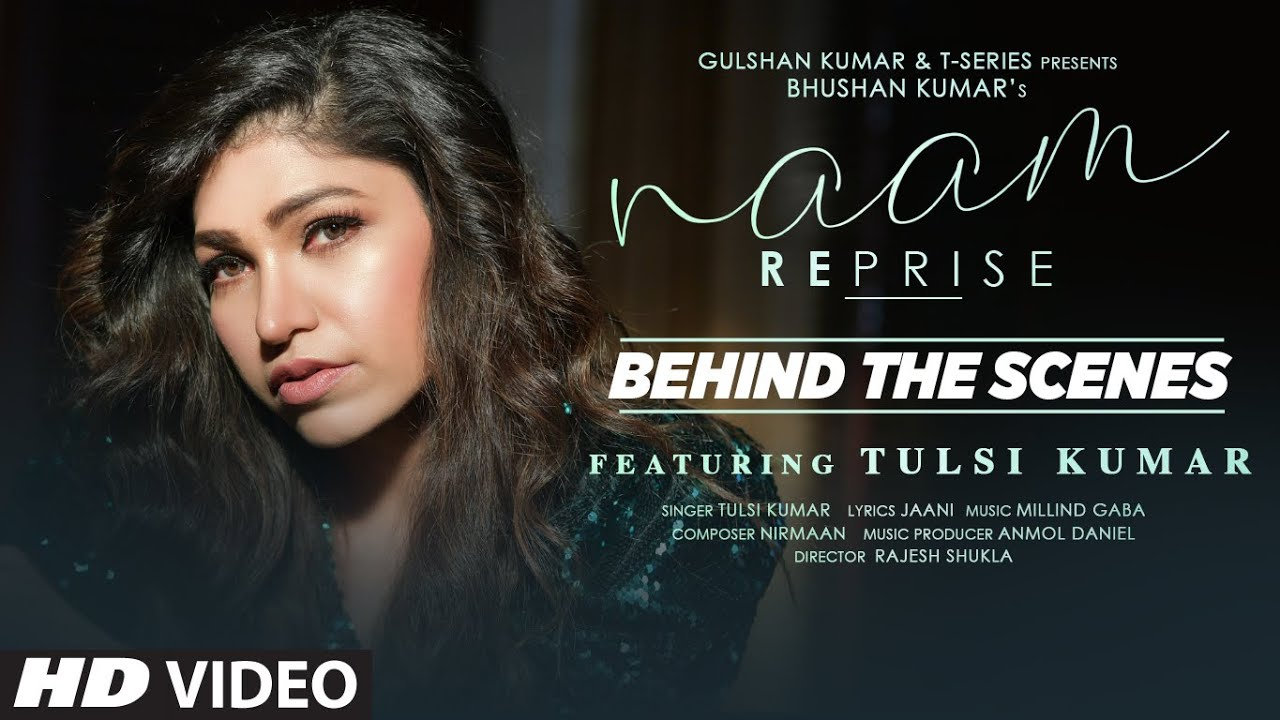 Naam Reprise - Behind the Scenes | Tulsi Kumar | T-Series