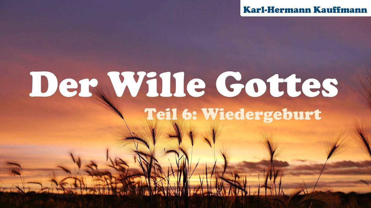Der Wille Gottes: Wiedergeburt (Teil 6) - Karl-Hermann
