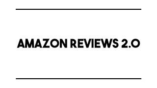 AMAZON REVIEWS 2.0
