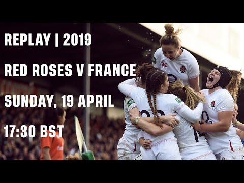 Replay: Red Roses V France | 2019 Quilter Internationals