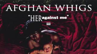 Watch Afghan Whigs Her Against Me video