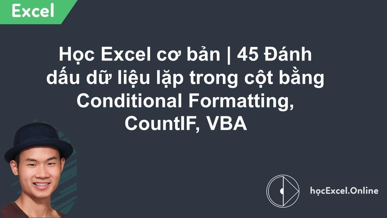 Học Excel cơ bản | 45 Đánh dấu dữ liệu lặp trong cột bằng Conditional Formatting, CountIF, VBA