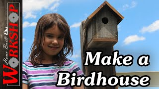 How to build a Bird House (a project with my Daughter)