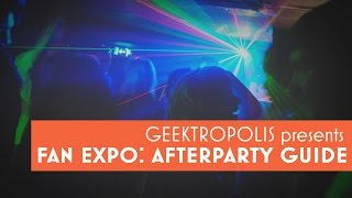 Fan Expo 2015: After Party Guide - Geektropolis Toronto Geek Event Special