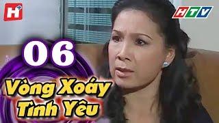 Vòng Xoáy Tình Yêu - Tập 06 | Phim Tình Cảm Việt Nam 2017