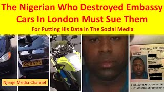 The Nigerian Who Destroyed Embassy Cars In London Must Sue Them For Putting His Passport Online