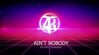 40,000 Leagues - Ain't Nobody (ft. Chris Taylor)
