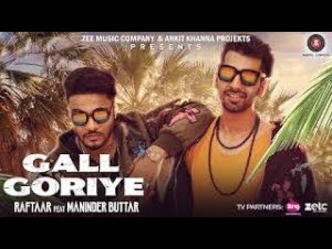Gall Goriye (Full Song) Raftaar Feat Maninder Buttar Lyrics | Latest Punjabi Song 2017