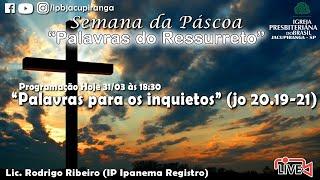 """Palavras para os inquietos"" (jo 20.19-21)  - Lic. Rodrigo Ribeiro (IP Ipanema Registro)"