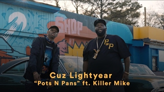 "Cuz Lightyear - ""Pots N Pans"" (ft. Killer Mike)"