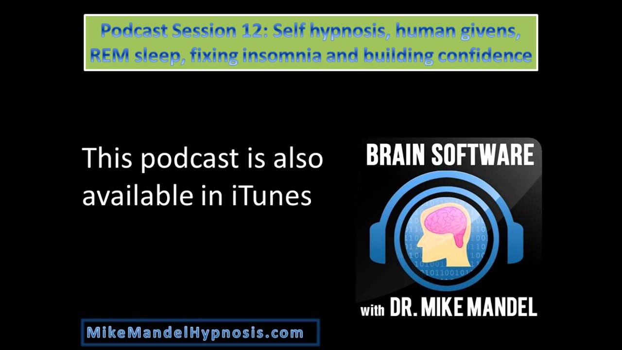 Podcast Session 12: Self hypnosis, human givens, REM sleep, fixing insomnia and building confidence