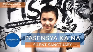 Silent Sanctuary | Pasensya Ka Na | Official Music Video