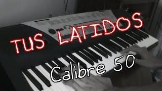 Tus Latidos - Calibre 50 (Teclado/ Keyboard cover)