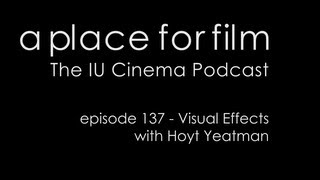A Place For Film - Episode 137 - Visual Effects with Hoyt Yeatman