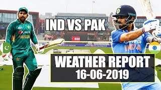 manchester weather today |  india vs pakistan world cup 2019 match