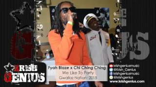 Fyah Blaze x Chi Ching Ching - We Like to Party [Mad Dance Riddim] December 2015