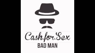 Cash For Sex - Bad Man (Original Mix)