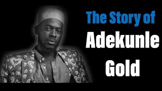 The Story of Adekunle Gold (Before The Fame) - About 30