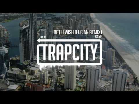 Raye - Bet U Wish (Lucian Remix)