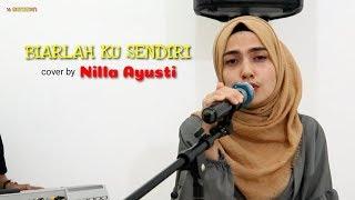 Download BIARLAH KU SENDIRI || cover by Nilla Ayusti